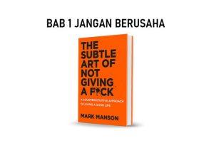 The Subtle Art of Not Giving a F*ck Bab 1 – Ringkasan Buku