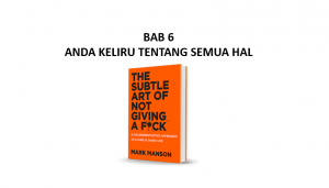 Ringkasan Buku The Subtle Art of Not Giving a F*ck Bab 6