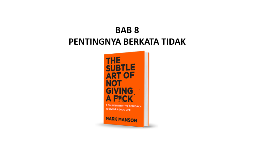 Read more about the article Ringkasan Buku The Subtle Art of Not Giving a F*ck Bab 8