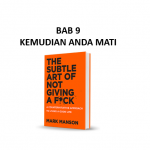 Ringkasan Buku The Subtle Art of Not Giving a F*ck Bab 9