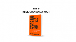 Ringkasan Buku The Subtle Art of Not Giving a F*ck Bab 9